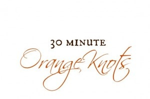 Thirty Minute Orange Knots